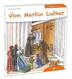 Von Martin Luther den Kindern erzählt von Fischer,  Uta, Neumann,  Frank