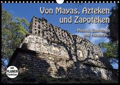 Von Mayas, Azteken und Zapoteken – Mexiko, Guatemala und Honduras (Wandkalender 2018 DIN A4 quer) von Flori0,  k.A.