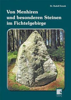 Von Menhiren und besonderen Steinen im Fichtelgebirge von Zemek,  Rudolf