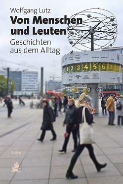 Von Menschen und Leuten von Lutz,  Dr. Wolfgang
