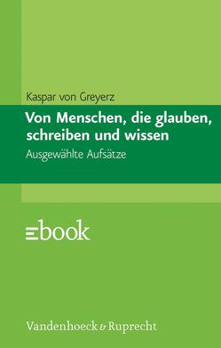 Von Menschen, die glauben, schreiben und wissen von Siebenhüner,  Kim, von Greyerz,  Hans Kaspar, Zaugg,  Roberto