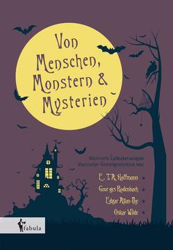 Von Menschen, Monstern und Mysterien von Hoffmann,  E T A, Poe,  Edgar Allan, Rodenbach,  Georges, Wilde,  Oscar