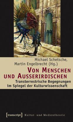 Von Menschen und Außerirdischen von Engelbrecht,  Martin, Schetsche,  Michael