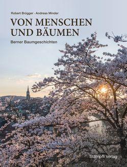 Von Menschen und Bäumen von Brügger,  Robert, Minder,  Andreas