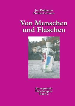 Von Menschen und Flaschen / Kunstprojekt Flaschenpost / Von Menschen und Flaschen von Conzen,  Norbert, Dollmann,  Joe