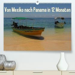 Von Mexiko nach Panama in 12 Monaten (Premium, hochwertiger DIN A2 Wandkalender 2021, Kunstdruck in Hochglanz) von B.,  Heidi