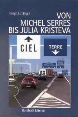 Von Michel Serres bis Julia Kristeva von Jurt,  Joseph