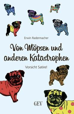 Von Möpsen und anderen Katastrophen von Radermacher,  Erwin