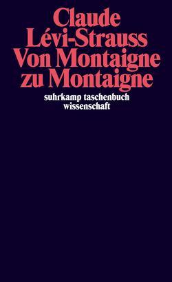 Von Montaigne zu Montaigne von Désveaux,  Emmanuel, Lévi-Strauss,  Claude, Moldenhauer,  Eva