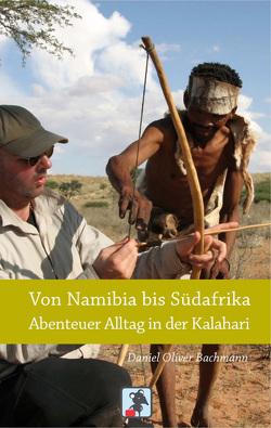 Von Namibia bis Südafrika – Abenteuer Alltag in der Kalahari von Bachmann,  Daniel O