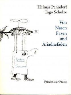 Von Nasen Faxen und Ariadnefäden von Penndorf,  Helmar, Schulze,  Ingo