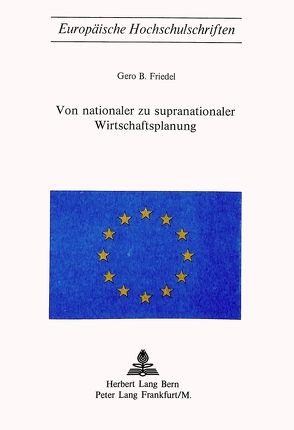 Von nationaler zu supranationaler Wirtschaftsplanung von Friedel, Gero B.