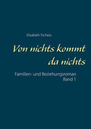 Von nichts kommt da nichts von Tschess,  Elisabeth
