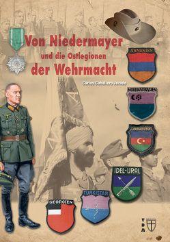 Von Niedermayer und die Ostlegionen der Wehrmacht von Carlos,  Caballero Jurado, Lauer,  Jaime P.K.