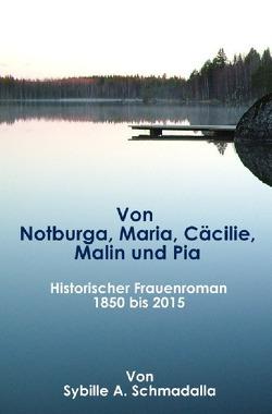 Von Notburga, Maria, Cäcilie, Malin und Pia von Schmadalla,  Sybille A.