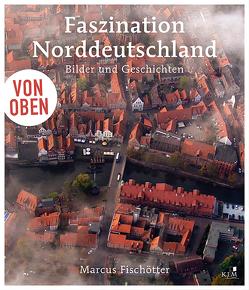 Von oben: Faszination Norddeutschland von Fischötter,  Marcus