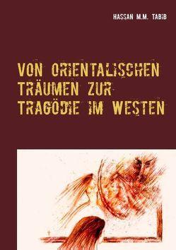 Von orientalischen Träumen zur Tragödie im Westen von Tabib,  Hassan M.M.