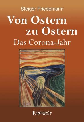 Von Ostern zu Ostern – Das Corona-Jahr von Steiger,  Friedemann