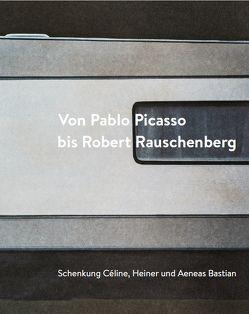 Von Pablo Picasso bis Robert Rauschenberg. Schenkung Céline, Heiner und Aeneas Bastian von Dietrich,  Linda, Haist,  Iris, Mössinger,  Ingrid