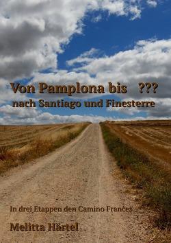 Von Pamplona bis ??? nach Santiago und Finesterre von Härtel,  Melitta