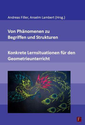 Von Phänomenen zu Begriffen und Strukturen – Konkrete Lernsituationen für den Geometrieunterricht von Filler,  Andreas, Lambert,  Anselm