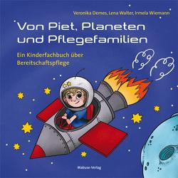 Von Piet, Planeten und Pflegefamilien von Demes,  Veronika, Walter,  Lena, Wiemann,  Irmela