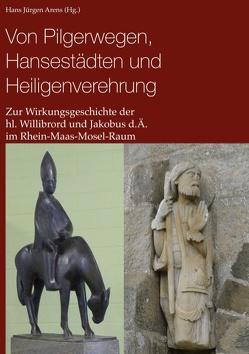 Von Pilgerwegen, Hansestädten und Heiligenverehrung von Arens,  Hans Jürgen