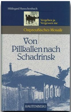 Von Pillkallen nach Schadrinsk von Rauschenbach,  Hildegard
