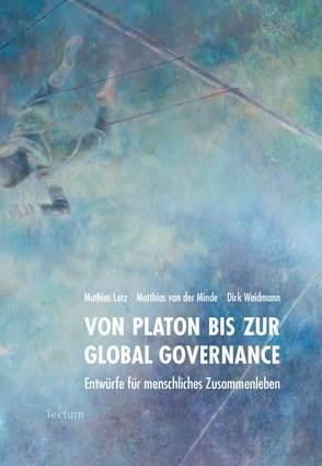 Von Platon bis zur Global Governance von Lotz,  Mathias, van der Minde,  Matthias, Weidmann,  Dirk