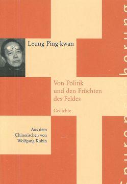 Von Politik und den Früchten des Feldes von Kubin,  Wolfgang, Leung Ping-kwan, Richter,  Barbara
