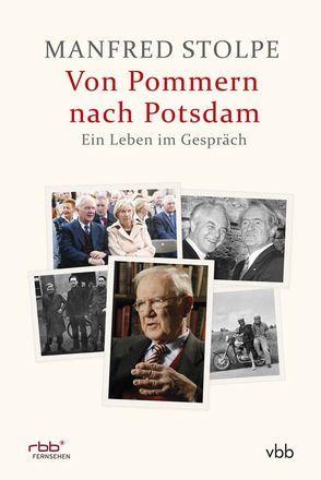 Von Pommern nach Potsdam – Ein Leben im Gespräch von Bösenberg,  Jost-Arend, Singelnstein,  Christoph, Stolpe,  Manfred