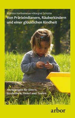 Von Prärieindianern, Räuberkindern und einer glücklichen Kindheit von Hartkemeyer,  Martina, Schütte,  Margret