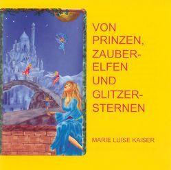 Von Prinzen, Zauberelfen und Glitzersternen von Haug,  Christian M, Kaiser,  Marie L