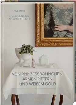Von Prinzessböhnchen, armen Rittern und weißem Gold von Lindner,  Eva, Zehr,  Doris