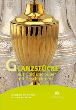 Von Echters Altarkreuz zu Huttens Chocolatière – Glanzstücke aus Gold und Silber mit Geschichte(n) von Schneider,  Erich