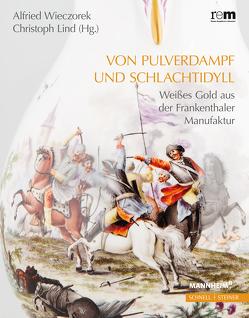 Von Pulverdampf und Schlachtidyll von Lind,  Christoph, Wieczorek,  Alfried
