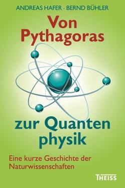 Von Pythagoras zur Quantenphysik von Bühler,  Bernd, Hafer,  Andreas