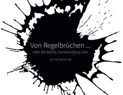 Von Regelbrüchen … oder der Kunst, merkwürdig zu sein von Arndt,  Jan Kristof