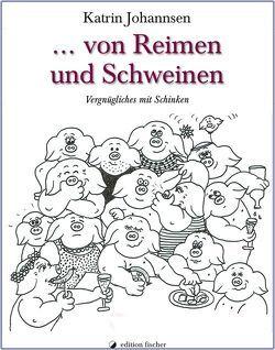 … von Reimen und Schweinen von Johannsen,  Katrin