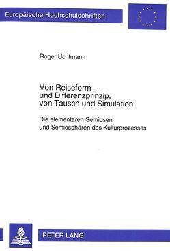 Von Reiseform und Differenzprinzip, von Tausch und Simulation von Uchtmann,  Roger