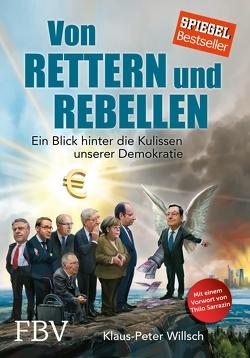 Von Rettern und Rebellen von Raap,  Christian, Sarrazin,  Thilo, Willsch,  Klaus-Peter