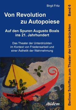 Von Revolution zu Autopoiese: Auf den Spuren Augusto Boals ins 21. Jahrhundert von Fritz,  Birgit, Hahn,  Harald
