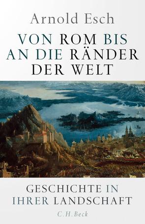 Von Rom bis an die Ränder der Welt von Esch,  Arnold