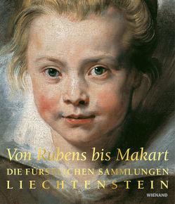 Von Rubens bis Makart. Die fürstlichen Sammlungen Liechtensteins von Gnann,  Achim, Hanzl,  Alexandra, Kräftner,  Johann, Ritter,  Laura, Schröder,  Klaus Albrecht