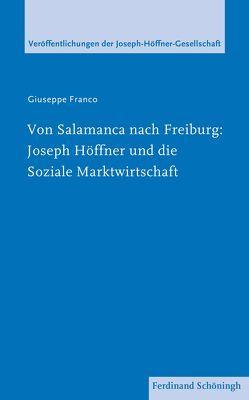 Von Salamanca nach Freiburg: Joseph Höffner und die Soziale Marktwirtschaft von Franco,  Giuseppe, Müller,  Christian, Nass,  Elmar, Roos,  Lothar, Zabel,  Johannes