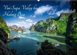Von Sapa Valley bis Halong Bay (Wandkalender 2019 DIN A2 quer) von Gundlach,  Joerg