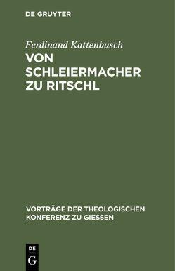 Von Schleiermacher zu Ritschl von Kattenbusch,  Ferdinand
