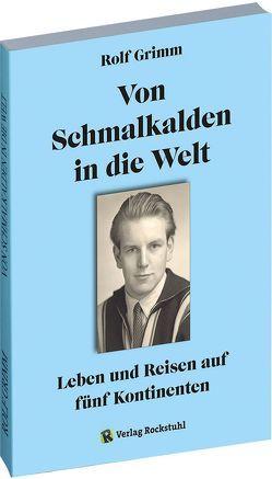 Von Schmalkalden in die Welt – Leben und Reisen auf fünf Kontinenten von Grimm,  Rolf, Rockstuhl,  Harald