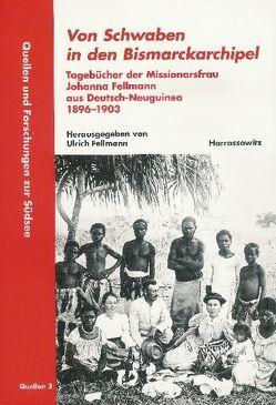 Von Schwaben in den Bismarckarchipel von Fellmann,  Ulrich