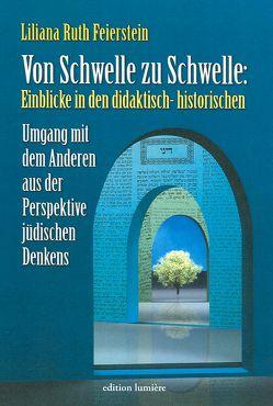 Von Schwelle zu Schwelle: Einblicke in den didaktisch-historischen Umgang mit dem Anderen aus der Perspekte jüdischen Denkens. von Feierstein,  Liliana R